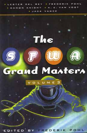 Cover for The SFWA Grand Masters, Volume 3.  Frederick Pohl appears in this book as both an author and editor. Cover Copyright © 2001 by TOR Books, All Rights Reserved.